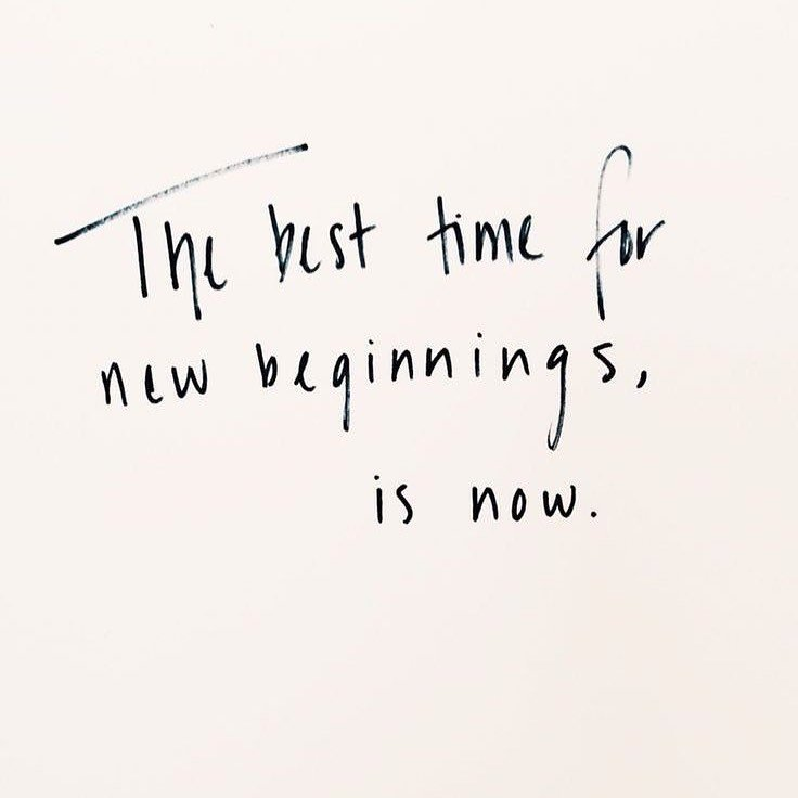 Quote reads, the best time for new beginnings is now.